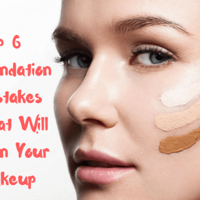 Top 6 Foundation Mistakes That Will Ruin Your Makeup
